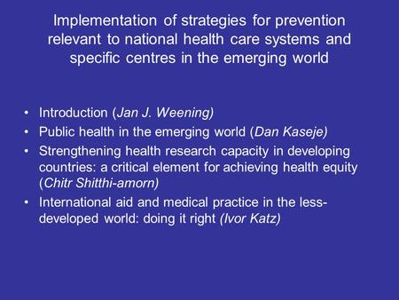 Implementation of strategies for prevention relevant to national health care systems and specific centres in the emerging world Introduction (Jan J. Weening)