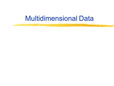 Multidimensional Data. Many applications of databases are geographic = 2­dimensional data. Others involve large numbers of dimensions. Example: data.