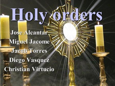 Holy orders Jose Alcantar Miguel Jacome Jacob Torres Diego Vasquez Christian Virtucio.