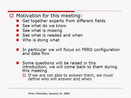 Peter Chochula, January 31, 2006  Motivation for this meeting: Get together experts from different fields See what do we know See what is missing See.