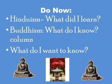 Hinduism- What did I learn? Buddhism: What do I know? column