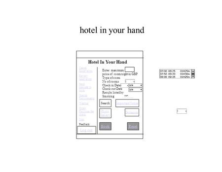 Hotel in your hand BookReset Hotel In Your Hand Enter maximum price of room/night in GBP Type of room No of rooms Check in Date Check out Date Results.