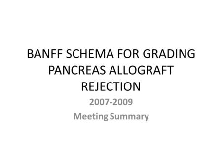 BANFF SCHEMA FOR GRADING PANCREAS ALLOGRAFT REJECTION