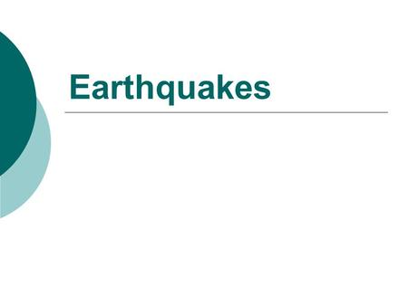 Earthquakes.  Natural vibrations of the ground caused by movement at faults  Faults: Fracture in the Earth's crust Faults form when rocks break deep.