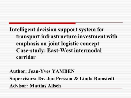 Intelligent decision support system for transport infrastructure investment with emphasis on joint logistic concept Case-study: East-West intermodal corridor.