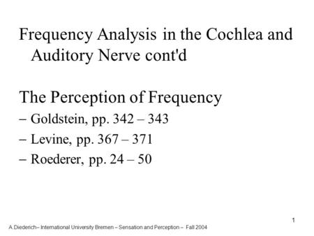 A.Diederich– International University Bremen – Sensation and Perception – Fall 2004 1 Frequency Analysis in the Cochlea and Auditory Nerve cont'd The Perception.