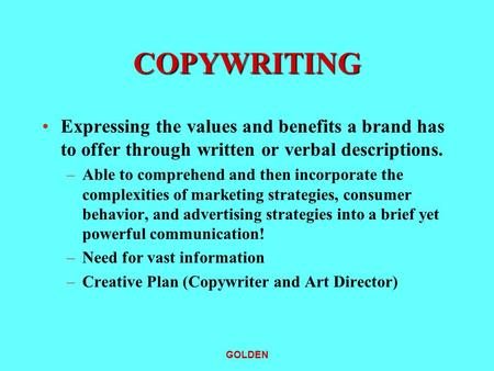 COPYWRITING Expressing the values and benefits a brand has to offer through written or verbal descriptions. Able to comprehend and then incorporate the.