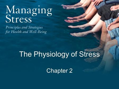 "The Physiology of Stress Chapter 2. "" To understand the stress response, we must process a fundamental knowledge not only of psychology but of physiology."
