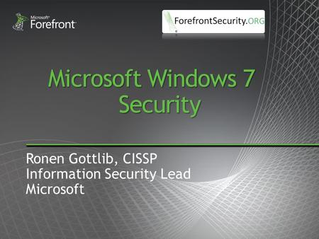 Microsoft Windows 7 Security Ronen Gottlib, CISSP Information Security Lead Microsoft.