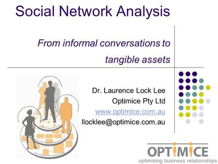 Social Network Analysis From informal conversations to tangible assets