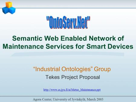 "Semantic Web Enabled Network of Maintenance Services for Smart Devices Agora Center, University of Jyväskylä, March 2003 ""Industrial Ontologies"" Group."
