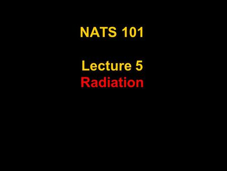 1 NATS 101 Lecture 5 Radiation. 2 Review Items Heat Transfer Latent Heat.
