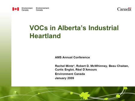 VOCs in Alberta's Industrial Heartland AMS Annual Conference Rachel Mintz*, Robert D. McWhinney, Beau Chaitan, Curtis Englot, Réal D'Amours Environment.