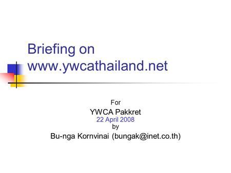 Briefing on  For YWCA Pakkret 22 April 2008 by Bu-nga Kornvinai