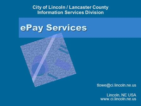 EPay Services Lincoln, NE USA  City of Lincoln / Lancaster County Information Services Division.