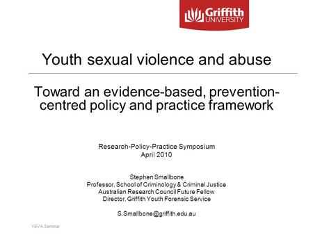 YSVA Seminar Youth sexual violence and abuse Toward an evidence-based, prevention- centred policy and practice framework Research-Policy-Practice Symposium.