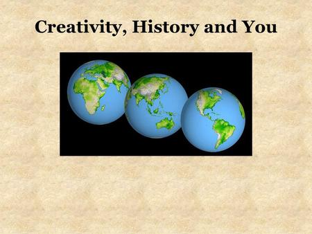 Creativity, History and You. Historical Examination of Creativity (Case study method) Look at people and times to understand creativity better –What traits.