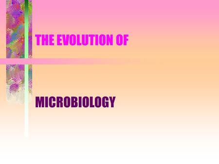 THE EVOLUTION OF MICROBIOLOGY. THE UNSEEN WORLD CAME TO LIGHT THE DEVELOPMENT OF THE COMPOUND LIGHT MICROSCOPE –A COMBINED EFFORT BY: Anthony van Leeuwenhoek: