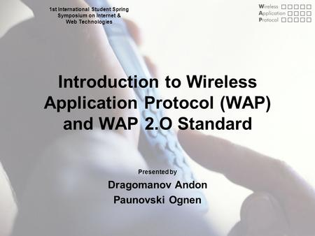 S3IWT02 24 May 2002 Dragomanov Andon :: Paunovski Ognen Introduction to Wireless Application Protocol (WAP) and WAP 2.O Standard Presented by Dragomanov.