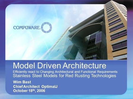 Model Driven Architecture Efficiently react to Changing Architectural and Functional Requirements Stainless Steel Models for Red Rusting Technologies Wim.