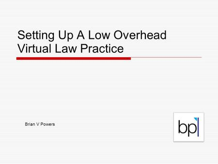Setting Up A Low Overhead Virtual Law Practice Brian V Powers.