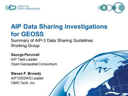 AIP Data Sharing investigations for GEOSS Summary of AIP-3 Data Sharing Guidelines Working Group George Percivall AIP Task Leader Open Geospatial Consortium.