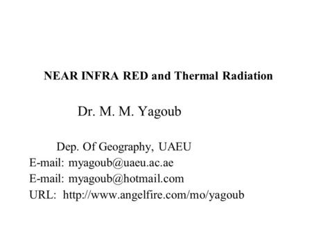 NEAR INFRA RED and Thermal Radiation Dr. M. M. Yagoub Dep. Of Geography, UAEU     URL: