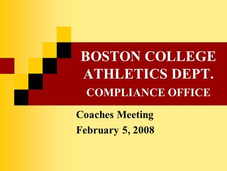 BOSTON COLLEGE ATHLETICS DEPT. COMPLIANCE OFFICE Coaches Meeting February 5, 2008.
