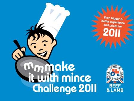 Introduction to the competition What is it all about? The Red Tractor Mmmake it with Mince Challenge is now in its sixth year Celebrity chef James Martin.