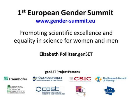 1 st European Gender Summit www.gender-summit.eu Promoting scientific excellence and equality in science for women and men Elizabeth Pollitzer,genSET genSET.