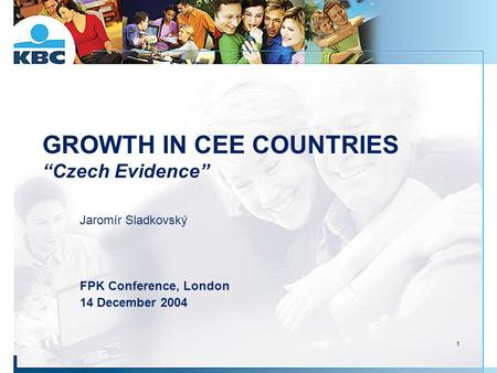 "1 GROWTH IN CEE COUNTRIES ""Czech Evidence"" Jaromír Sladkovský FPK Conference, London 14 December 2004."