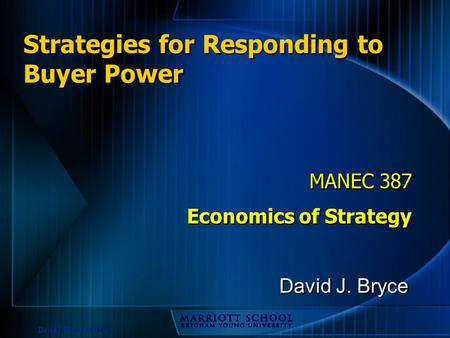 David J. Bryce © 2002 Strategies for Responding to Buyer Power MANEC 387 Economics of Strategy MANEC 387 Economics of Strategy David J. Bryce.