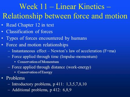 Week 11 – Linear Kinetics – Relationship between force and motion Read Chapter 12 in text Classification of forces Types of forces encountered by humans.