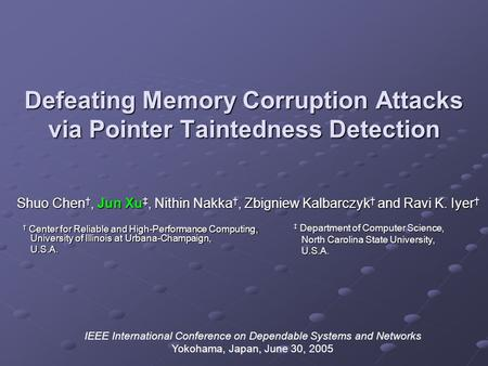 Defeating Memory Corruption Attacks via Pointer Taintedness Detection Shuo Chen †, Jun Xu ‡, Nithin Nakka †, Zbigniew Kalbarczyk † and Ravi K. Iyer † ‡