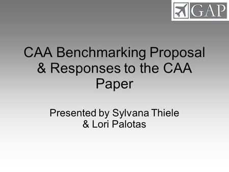 CAA Benchmarking Proposal & Responses to the CAA Paper Presented by Sylvana Thiele & Lori Palotas.