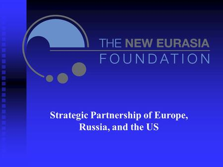 Strategic Partnership of Europe, Russia, and the US.