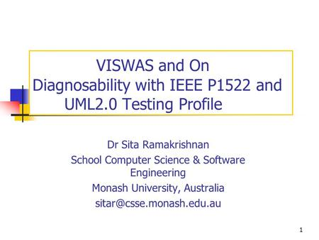 1 VISWAS and On Diagnosability with IEEE P1522 and UML2.0 Testing Profile Dr Sita Ramakrishnan School Computer Science & Software Engineering Monash University,
