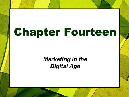 Chapter Fourteen Marketing in the Digital Age. Roadmap: Previewing the Concepts Copyright 2007, Prentice Hall, Inc.14-2 1.Discuss how the digital age.