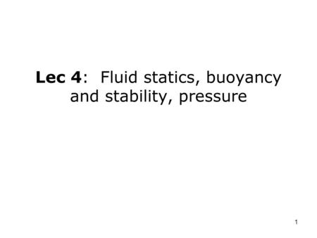 Lec 4: Fluid statics, buoyancy and stability, pressure