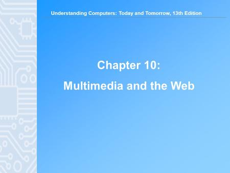 Chapter 10: Multimedia and the Web.
