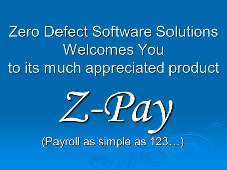 Zero Defect Software Solutions Welcomes You to its much appreciated product Z-Pay (Payroll as simple as 123…)