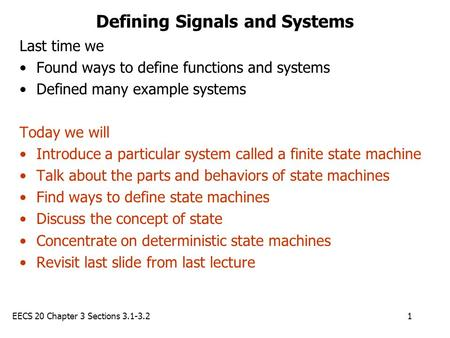 EECS 20 Chapter 3 Sections 3.1-3.21 Defining Signals and Systems Last time we Found ways to define functions and systems Defined many example systems Today.