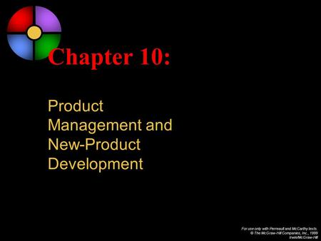For use only with Perreault and McCarthy texts. © The McGraw-Hill Companies, Inc., 1999 Irwin/McGraw-Hill Chapter 10: Product Management and New-Product.