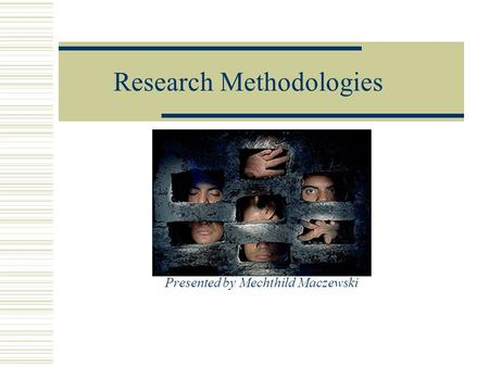 Research Methodologies Presented by Mechthild Maczewski.