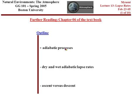 Outline Further Reading: Chapter 06 of the text book - adiabatic processes - dry and wet adiabatic lapse rates - ascent versus descent Natural Environments: