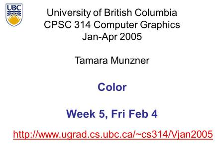 University of British Columbia CPSC 314 Computer Graphics Jan-Apr 2005 Tamara Munzner  Color Week 5, Fri Feb.