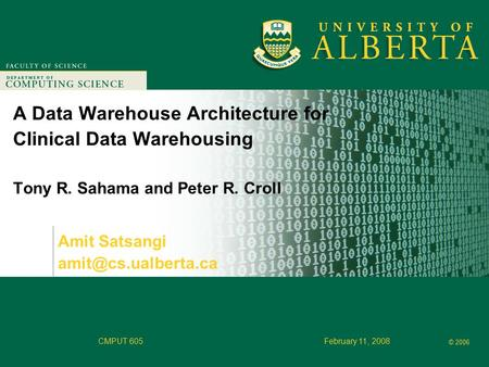 Faculty of Computer Science © 2006 CMPUT 605February 11, 2008 A Data Warehouse Architecture for Clinical Data Warehousing Tony R. Sahama and Peter R. Croll.