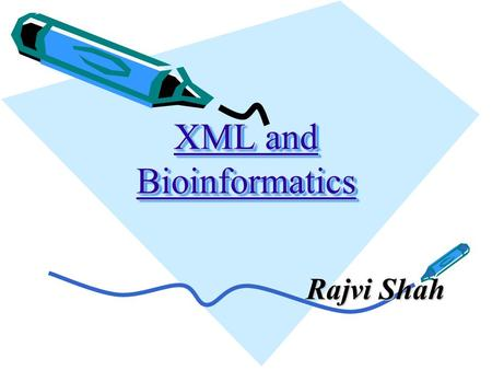XML and Bioinformatics Rajvi Shah. What is XML ? XML stands for EXtensible Markup Language XML is a markup language much like HTML XML was designed to.