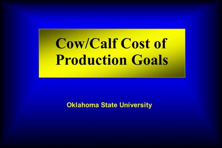 Cow/Calf Cost of Production Goals Oklahoma State University.