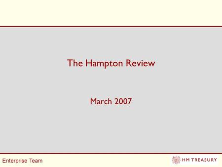 Enterprise Team The Hampton Review March 2007. Enterprise Team Background Business made a series of high level complaints about poor co- ordination and.